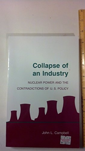 9780801495007: Collapse of an Industry: Nuclear Power and the Contradictions of U.S. Policy (Cornell Studies in Political Economy)