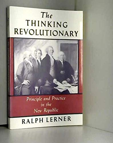 The Thinking Revolutionary: Principle and Practice in the New Republic: Lerner, Ralph