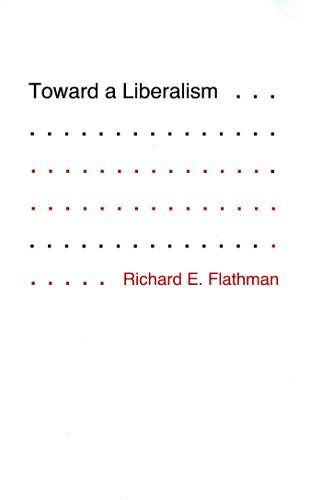 Toward a Liberalism: FLATHMAN, Richard E.