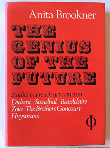 9780801495403: The Genius of the Future: Diderot, Stendhal, Baudelaire, Zola, the Brothers Goncourt, Huysmans : Essays in French Art Criticism