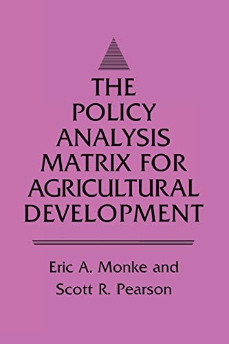 The Policy Analysis Matrix for Agricultural Development: Monke, Eric A., Pearson, Scott R.