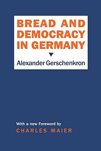 Bread and Democracy in Germany (Cornell Studies: Gerschenkron, Alexander