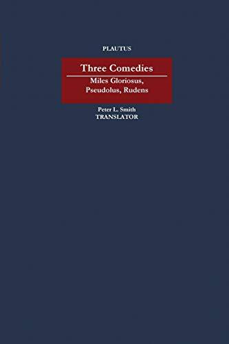 """Three Comedies: """"Miles Gloriosus,"""" """"Pseudolus,"""" """"Rudens"""": Plautus."""