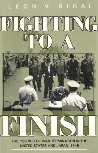 Fighting to a finish: the politics of war termination in the United States and Japan, 1945.: Sigal,...