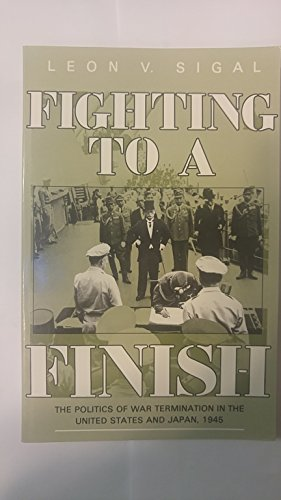 Fighting to a Finish : The Politics: Leon V. Sigal