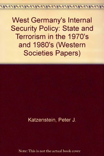 West Germany's Internal Security Policy: State and Violence in the 1970's and 1980's (Western Societies Program Occasional Paper No. 28) (0801496527) by Katzenstein, Peter J.