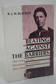 Beating Against the Barriers: The Lives of Six Nineteenth-Century Afro-Americans,