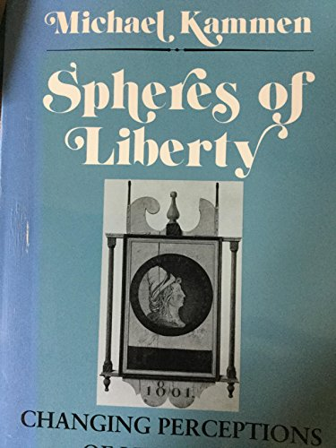 9780801496820: Spheres of Liberty: Changing Perceptions of Liberty in American Culture (Cornell Studies in Security Affairs)