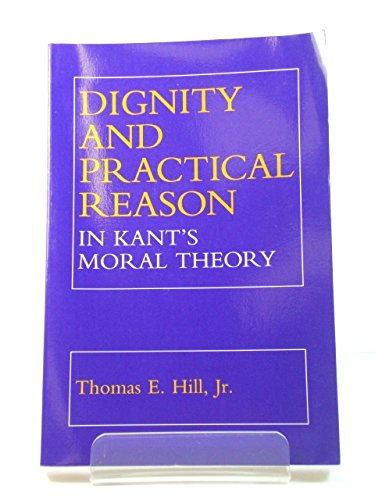 9780801497483: Dignity and Practical Reason in Kant's Moral Theory