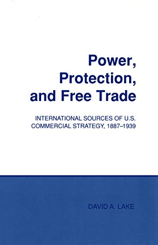 9780801497537: Power, Protection, and Free Trade: International Sources of U.S. Commercial Strategy, 1887-1939 (Cornell Studies in Political Economy)