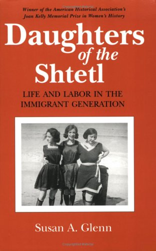 Daughters of the Shtetl : Life and Labor in the Immigrant Generation
