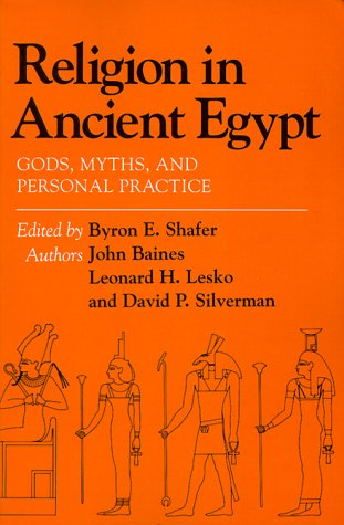Religion in Ancient Egypt: Gods, Myths, and Personal Practice (0801497868) by Byron E. Shafer; John R. Baines; David Silverman; Leonard H. Lesko