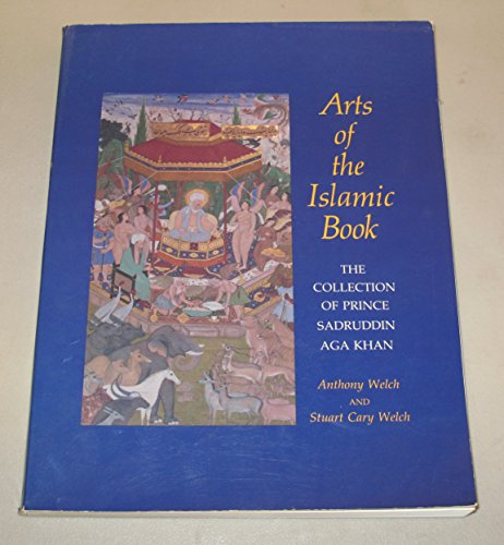 Arts of the Islamic Book : The: Welch, Anthony