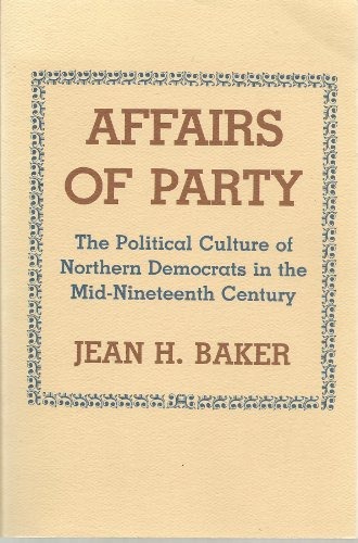 9780801498831: Affairs of Party: The Political Culture of Northern Democrats in Mid 19th Century