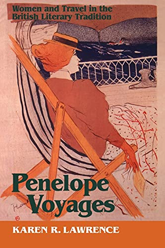 Penelope Voyages: Women and Travel in the British Literary Tradition (Reading Women Writing)