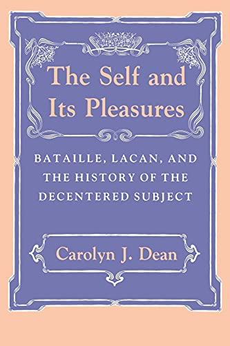 9780801499548: The Self and Its Pleasures: Bataille, Lacan, and the History of the Decentered Subject