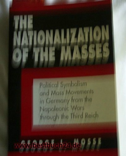 9780801499784: Nationalization of the Masses: Political Symbolism and Mass Movements in Germany from the Napoleonic Wars Through the Third Reich