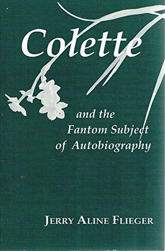 Colette and the fantom subject of autobiography.: Flieger, Jerry Aline.