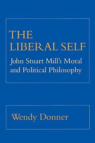The Liberal Self: John Stuart Mill's Moral: Donner, Wendy