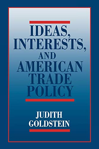9780801499883: Ideas, Interests, and American Trade Policy (Cornell Studies in Political Economy)