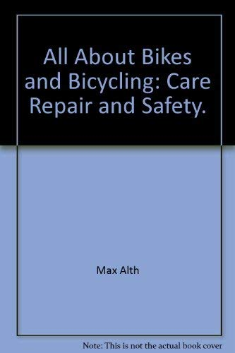 9780801501463: All About Bikes and Bicycling: Care, Repair, and Safety.