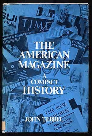 The American Magazine: A Compact History: John William, Tebbel