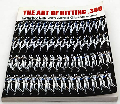 The Art of Hitting .300: Charley Lau, Alfred Glossbrenner