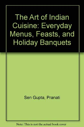 9780801503672: The Art of Indian Cuisine: Everyday Menus, Feasts, and Holiday Banquets