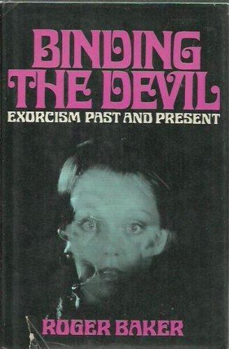 Binding the Devil: Exorcism past and present: Baker, Roger