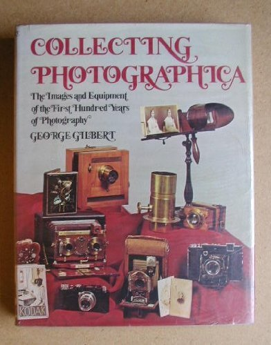 Collecting Photographica The Images and Equipment of the First Hundred Years of Photography: ...