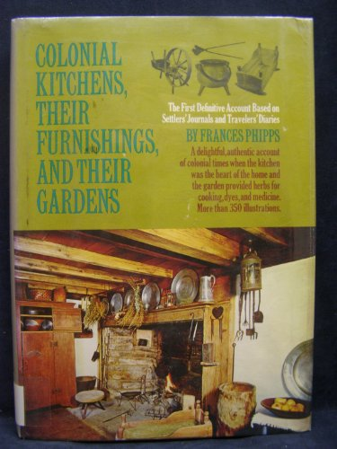 Colonial Kitchens, Their Furnishings, and Their Gardens.: Phipps, Frances