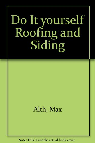 Do It yourself Roofing and Siding: Alth, Max