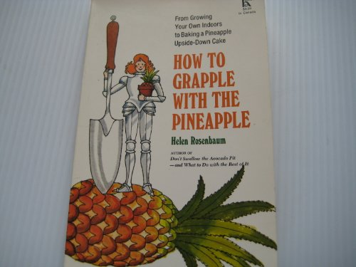 How to grapple with the pineapple: From planting pineapple tops to baking upside-down cakes (9780801521744) by Helen Rosenbaum
