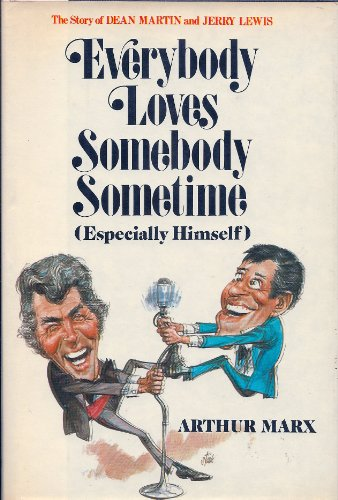 Everybody loves somebody sometime (especially himself): The story of Dean Martin and Jerry Lewis: ...