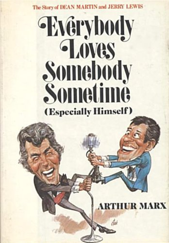 9780801524301: Everybody loves somebody sometime (especially himself): The story of Dean Martin and Jerry Lewis
