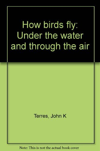 9780801536403: How Birds Fly: Under the Water and through the Air