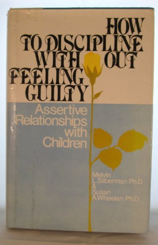 How to Discipline Without Feeling Guilty: Assertive Relationships with Children: Melvin L. ...