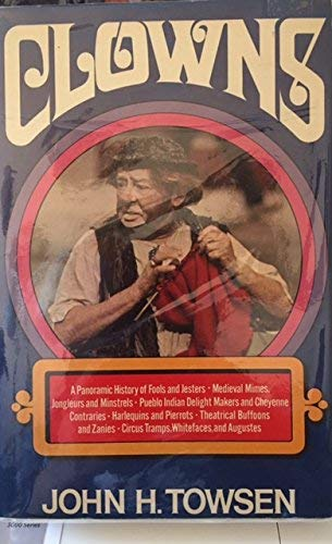 9780801539633: Clowns: A Panoramic History of Fools and Jesters, Medieval Mimes, Jongleurs and Minstrels, Pueblo Indian Delight Makers and Cheyenne Contraries, Harlequins and Pierrots, Theatrical Buffoons, etc.