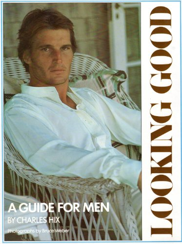 9780801546709: Looking Good : a Guide for Men / Charles Hix ; Photos. by Bruce Weber ; Drawings by Kas Sable