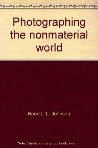 PHOTOGRAPHING THE NONMATERIAL WORLD,: Kendall Johnson, with
