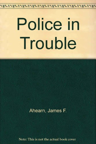 Police in Trouble: Our Frightening Crisis in Law Enforcement: AHERN, JAMES F.