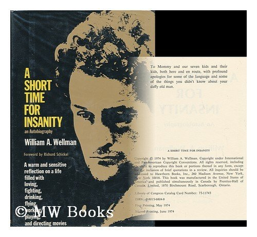 9780801568046: A Short Time for Insanity; an Autobiography [By] William A. Wellman