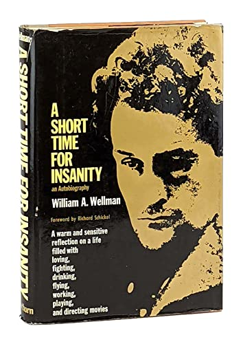 A Short Time for Insanity: Wellman, William A. (foreword by Richard Schickel)