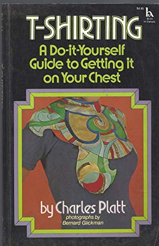9780801574849: T-shirting: A do-it-yourself guide to getting it on your chest