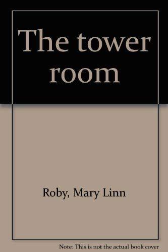 The tower room: Roby, Mary Linn