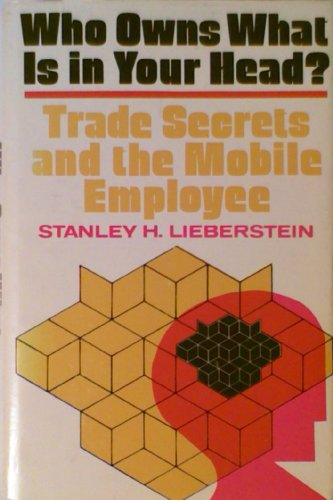 Who Owns What in Your Head? Trade Secrets and the Mobile Employee: Stanley H. Lieberstein