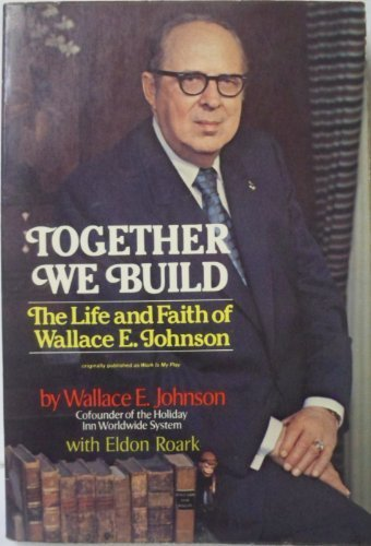 9780801588518: Together We Build: The Life and Faith of Wallace E. Johnson