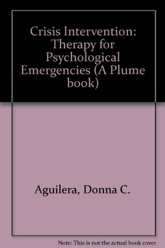 Crisis Intervention: Therapy for Psychological Emergencies (Mosby: Donna C. Aguilera;