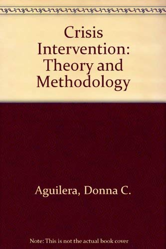 Crisis Intervention: Theory and Methodology: Donna C. Aguilera, etc.