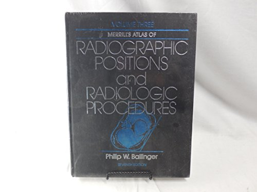 9780801601705: Merrill's Atlas of Radiographic Positions and Radiologic Procedures: Seventh Edition, Volumes 1-3